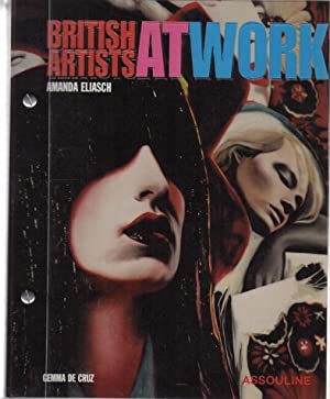 British Artists at Work. Photographs Amanda Eliasch. Texts Gemma dse Cruz with additional material ...