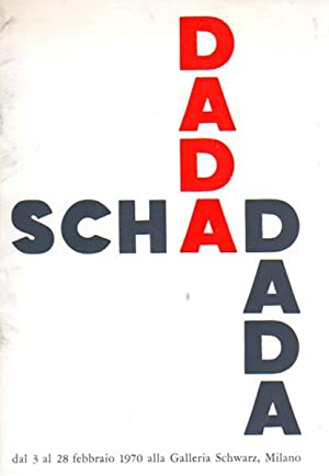 Dada. Dal 3 al 28 febbraio 1970 alla Galleria Schwarz, Milano.: Schad, Christian: