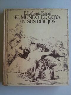 EL MUNDO DE GOYA EN SU DIBUJOS