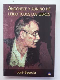 ANOCHECE Y AUN NO HE LEIDO TODOS LOS LIBROS - Jose Segovia