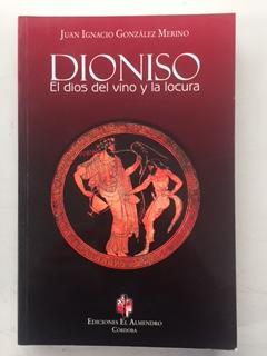 DIONISO - EL DIOS DEL VINO Y LA LOCURA - Juan Ignacio Gonzalez Merino