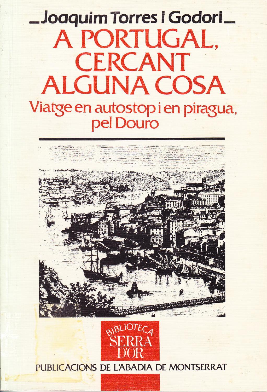 A PORTUGAL, CERCANT ALGUNA COSA - Joaquim Torres I Godori