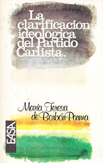 LA CLARIFICACION IDEOLOGICA DEL PARTIDO CARLISTA - Maria Teresa de Borbón Parma
