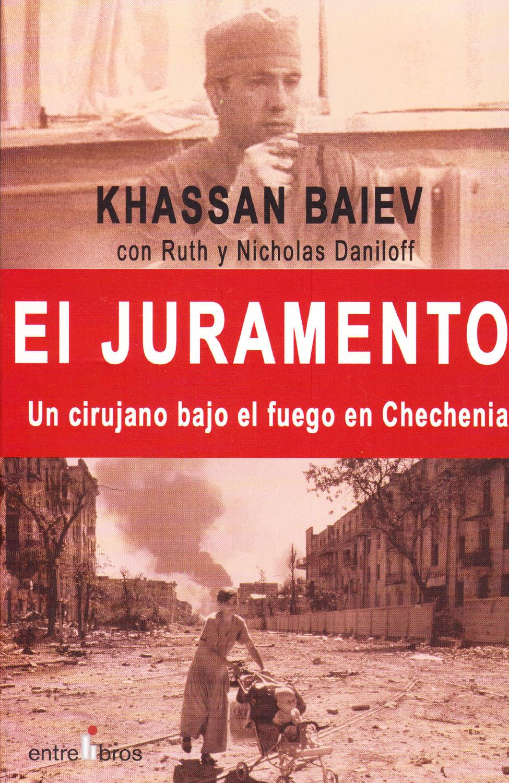 EL JURAMENTO - Un cirujano bajo el fuego en Chechenia: Khassan Baiev - Ruth y Nicholas Daniloff