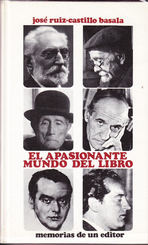EL APASIONANTE MUNDO DEL LIBRO - MEMORIAS DE UN EDITOR - Jose Ruiz- Castillo Basala