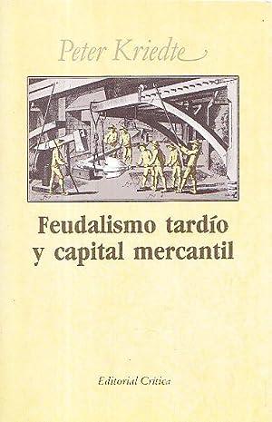 FEUDALISMO TARDIO Y CAPITAL MERCANTIL: Peter Kriedte