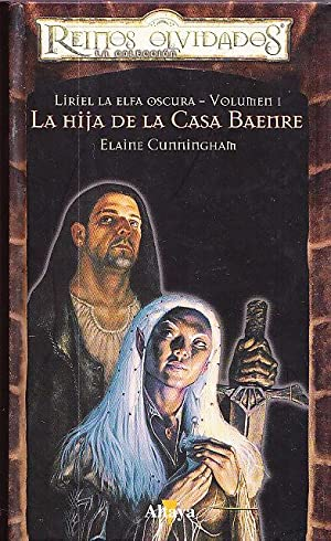 LIRIEL LA ELFA OSCURA - TOMO 1 - LA HIJA DE LA CASA BAENRE: Elaine Cunningham