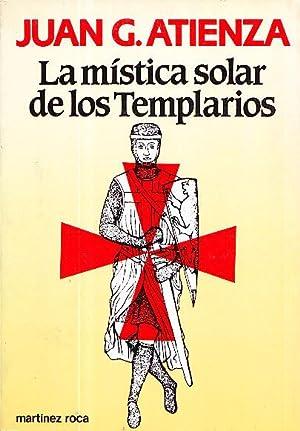 LA MISTICA SOLAR DE LOS TEMPLARIOS: Juan G. Atienza