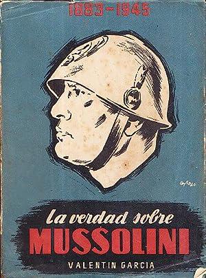 LA VERDAD SOBRE MUSSOLINI 1883 - 1945: Valentin Garcia
