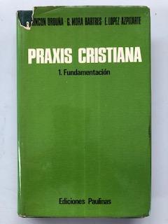 PRAXIS CRISTIANA - 1. FUNDAMENTACION: R. Rincon Orduña - G. Mora Bartres - E. Lopez Azpitarte