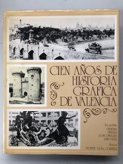 CIEN AÑOS DE HISTORIA GRAFICA DE VALENCIA: Vicente Vidal Corella