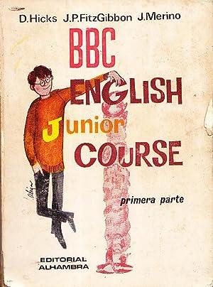 BBC ENGLISH JUNIOR COURSE - PRIMERA PARTE + DISCOS: D. Hicks - J. P. FitzGibbon - J. Merino