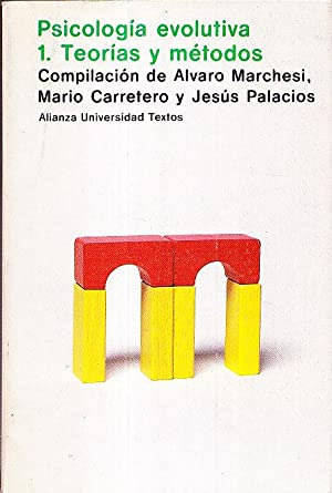 PSICOLOGIA EVOLUTIVA - 1. TEORIAS Y METODOS: Alvaro Marchesi, Mario