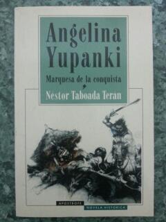 ANGELINA YUPANKI - Marquesa de la conquista: Nestor Taboada Teran