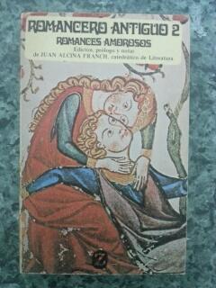 ROMANCERO ANTIGUO - Vol. II ROMANCES AMOROSOS: Juan Alcina Franch