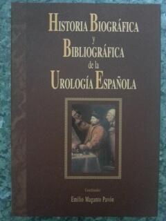 HISTORIA BIOGRAFICA Y BIBLIOGRAFICA DE LA UROLOGIA ESPAÑOLA: Emilio Maganto Pavon - Mariano ...