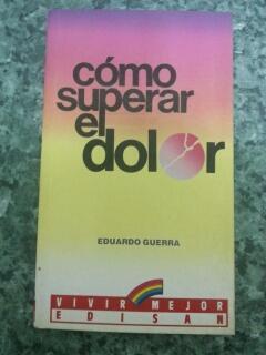 COMO SUPERAR EL DOLOR: Eduardo Guerra