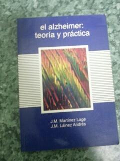 EL ALZHEIMER: TEORIA Y PRACTICA: J. M. Martínez Lage / J. M. Láinez Andrés