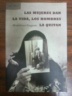 LAS MUJERES DAN LA VIDA, LOS HOMBRES LA QUITAN: Madeleine Gagnon