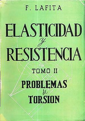 ELASTICIDAD Y RESISTENCIA- TOMO II. PROBLEMAS DE TORSION: F. Lafita