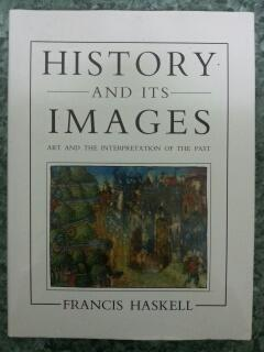 HISTORY AND ITS IMAGES - ART AND THE INTERPRETATION OF THE PAST