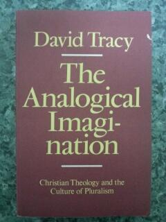 THE ANALOGICAL IMAGINATION - Christian Theology and the Culture of Pluralism
