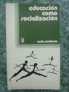 EDUCACION COMO SOCIALIZACION: Emile Durkheim
