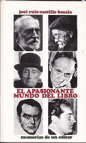 EL APASIONANTE MUNDO DEL LIBRO - Memorias De Un Editor: Jose Ruiz Castillo Basala