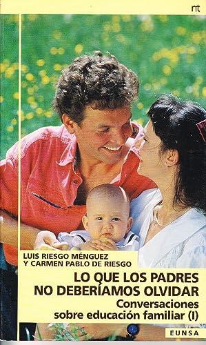 CONVERSACIONES SOBRE EDUCACION FAMILIAR (1) LO QUE: Luis Riesgo Menguez