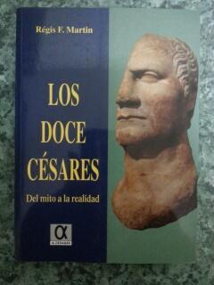 LOS DOCE CESARES - Del mito a la realidad: Regis F. Martin