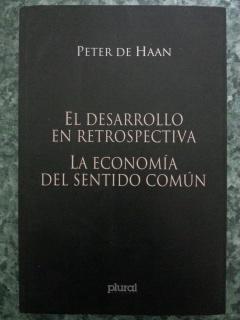 EL DESARROLLO EN RETROSPECTIVA - LA ECONOMIA DEL SENTIDO COMUN: Peter de Haan