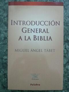 INTRODUCCION GENERAL A LA BIBLIA: Miguel Angel Tabet