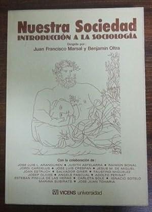 NUESTRA SOCIEDAD - INTRODUCCION A LA SOCIOLOGIA: Juan Francisco Marsal y Benjamin Oltra