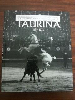ANTOLOGIA DE LA FOTOGRAFIA TAURINA 1839 - 1939: Juan Miguel Sanchez Vigil - Manuel Duran Blazquez