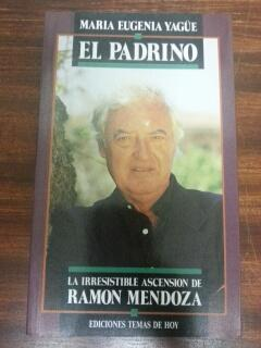 EL PADRINO - LA IRRESISTIBLE ASCENSION DE RAMON MENDOZA: Maria Eugenia Yagüe