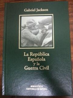 LA REPUBLICA ESPAÑOLA Y LA GUERRA CIVIL: Gabriel Jackson