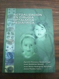 ACTUALIZACION EN CIRUGIA OFTALMICA PEDIATRICA: Agustin Fonseca Santodomingo - Jose Abelairas Gomez ...