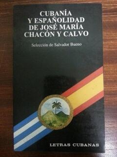 CUBANIA Y ESPAÑOLIDAD DE JOSE MARIA CHACON Y CALVO: Salvador Bueno