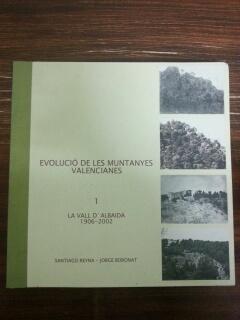 EVOLUCIO DE LES MUNTANYES VALENCIANES - 1. LA VALL D'ALBAIDA 1906 - 2002: Santiago Reyna - ...