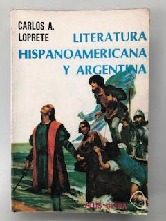 LITERATURA HISPANOAMERICANA Y ARGENTINA: Carlos A. Loprete