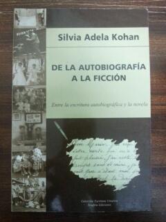 DE LA AUTOBIOGRAFIA A LA FICCION: Silvia Adela Kohan