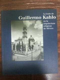 LA LENTE DE GUILLERMO KAHLO EN LA: VV.AA.