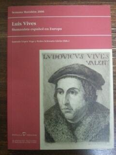 LUIS VIVES - HUMANISTA ESPAÑOL EN EUROPA: Antonio Lopez Vega