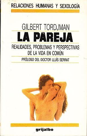 LA PAREJA - REALIDADES, PROBLEMAS Y PERSPECTIVAS DE LA VIDA EN COMUN: Gilbert Tordjman