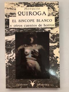 EL SINCOPE BLANCO Y OTROS CUENTOS DE: Horacio Quiroga