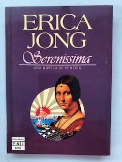 SERENISSIMA - UNA NOVELA DE VENECIA: Erica Jong