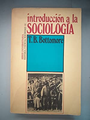 INTRODUCCION A LA SOCIOLOGIA: T. B. Bottomore