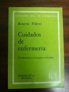 CUIDADOS DE ENFERMERIA - Tendencias y conceptos actuales: Rosette Poletti