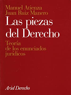 LAS PIEZAS DEL DERECHO - Teoría de los enunciados jurídicos: Manuel Atienza - Juan ...