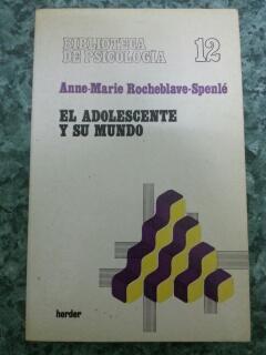 EL ADOLESCENTE Y SU MUNDO: Anne-Marie Rocheblave-Spenle